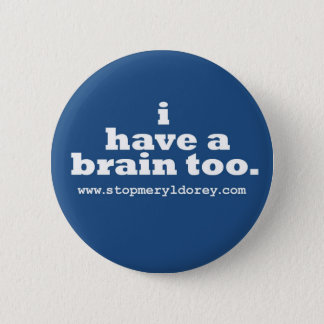 """""""I Have A Brain Too"""" Blue Badge Pinback Button"""