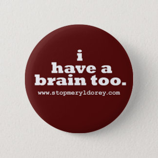 """""""I Have A Brain Too"""" Red Button"""