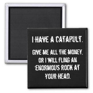 I Have A Catapult Magnet