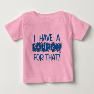 I have a coupon for that! baby T-Shirt