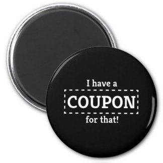 I Have a Coupon for That! Magnet