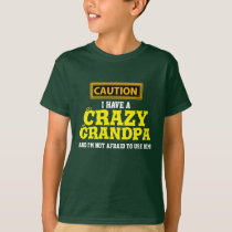 """""""I Have a Crazy Grandpa and I'm Not Afraid To..."""" T-Shirt"""