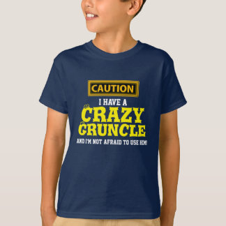 """I Have a Crazy Gruncle and I'm Not Afraid To..."" T-Shirt"