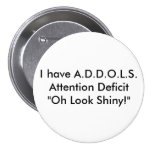 """I have A.D.D.O.L.S.Attention Deficit  """"Oh Look ... Pins"""