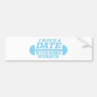 I have a date with some weights bumper sticker