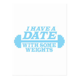 I have a date with some weights postcard