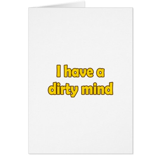I Have A Dirty Mind Card