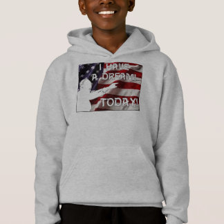 I Have a Dream - Today! Hoodie