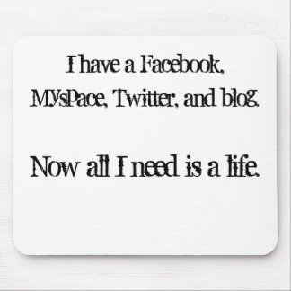 I have a Facebook,, Myspace, Twitter, and blog.... Mouse Pad