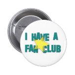 I HAVE A FAN CLUB III PINBACK BUTTON