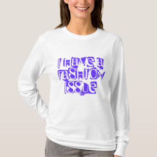 I Have A Fashion Issue T-Shirt
