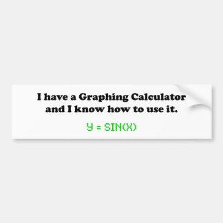 I Have a Graphing Calculator Bumper Sticker