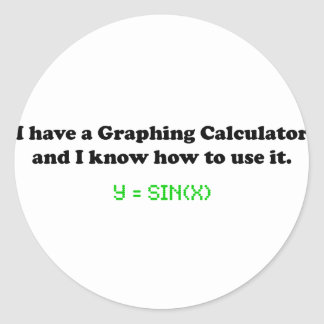 I Have a Graphing Calculator Classic Round Sticker