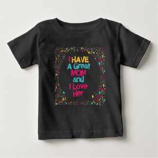 i have a great mom and i love her baby T-Shirt