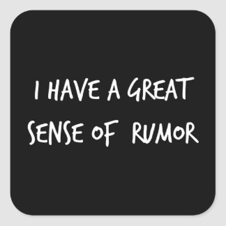 I Have a Great Sense of Rumor Square Sticker