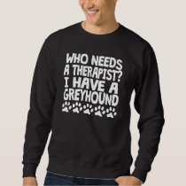 I Have A Greyhound Sweatshirt
