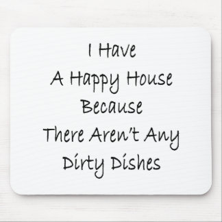 I Have A Happy House Because There Aren't Any Dirt Mouse Pad