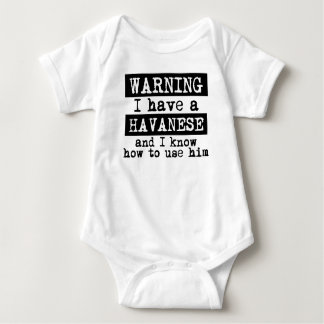 I Have A Havanese And I Know How To Use Him Baby Bodysuit