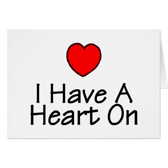 I Have A Heart On Card