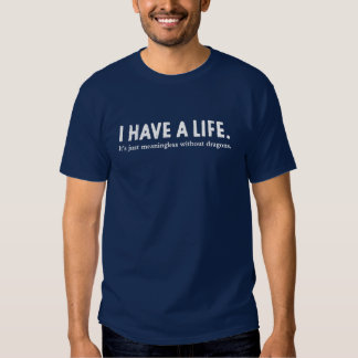 I Have A Life (white letter) Shirt