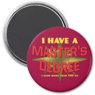 I Have a Master's Degree! 3 Inch Round Magnet