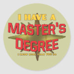 I Have a Master's Degree! Round Stickers