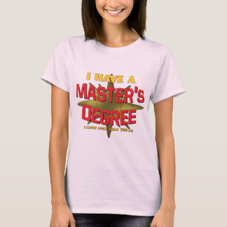 I Have a Master's Degree! T-Shirt
