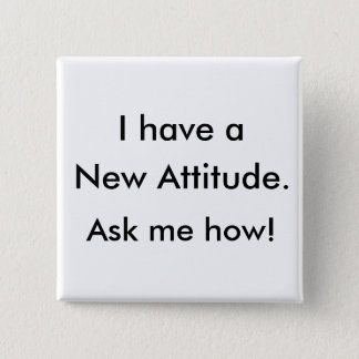 I have a New Attitude. Ask me how! Button