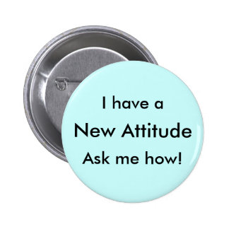 I have a New Attitude Ask me how! Pins