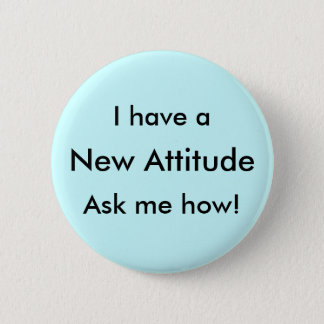 I have a New Attitude Ask me how! Pinback Button