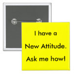 I have a New Attitude. Ask me how! Pinback Button