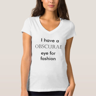 I have a Obscurae eye for fashion T-Shirt