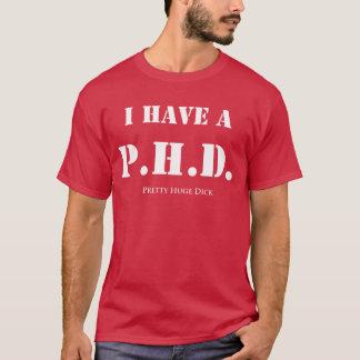 I Have A P.H.D. T-Shirt