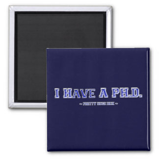 I Have A PH.D. ~ Pretty Huge Dick ~ 2 Inch Square Magnet