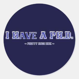 I Have A PH.D. ~ Pretty Huge Dick ~ Classic Round Sticker