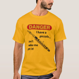 I have a piccolo. Don't make me get it! T-Shirt