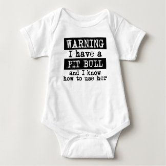 I Have A Pit Bull And I Know How To Use Her Baby Bodysuit