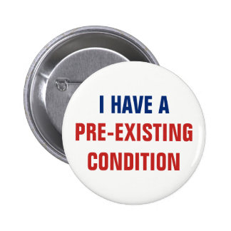 I Have a Pre-Existing Condition AHCA Resist VoteNO Pinback Button