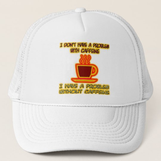 I Have A Problem Without Caffeine Trucker Hat