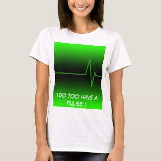 I have a pulse ! T-Shirt