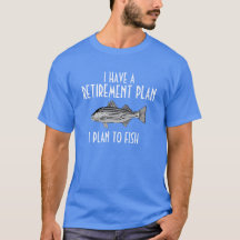 I have a retirement plan fishing shirt