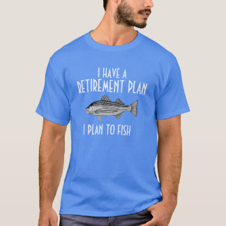 I have a retirement plan fishing shirt
