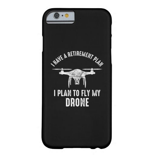 I Have A Retirement Plan I Plan To Fly My Drone Barely There iPhone 6 Case