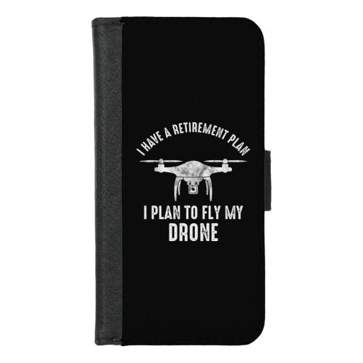 I Have A Retirement Plan I Plan To Fly My Drone iPhone 8/7 Wallet Case