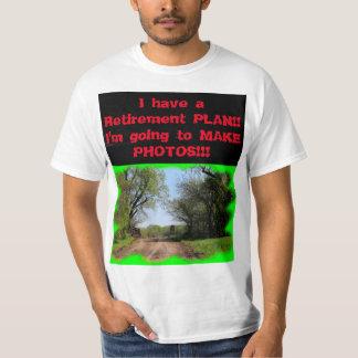 I have a RETIREMENT PLAN Value T-Shirt