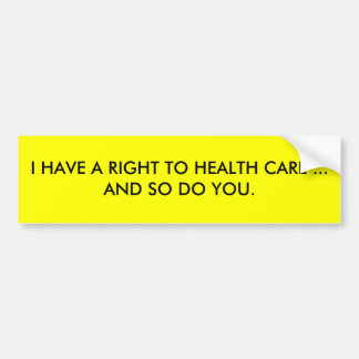 I HAVE A RIGHT TO HEALTH CARE ... AND SO DO YOU. BUMPER STICKER