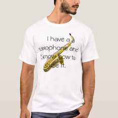 I Have A Saxophone T-shirt at Zazzle