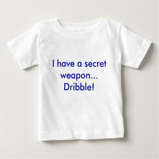 I have a secret weapon...Dribble! Baby T-Shirt