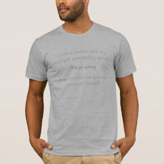 I have a session with my multiple personality- T-Shirt