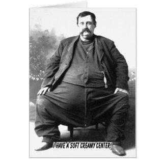 I Have A Soft Creamy Center ~ Fat Carnival Man Card